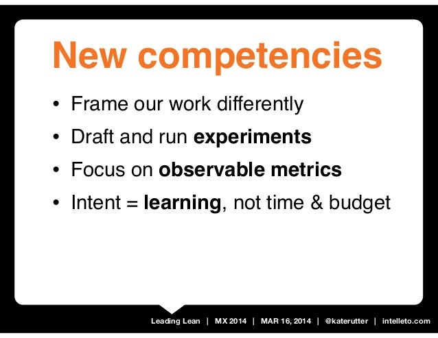 Leading Lean | MX 2014 | MAR 16, 2014 | @katerutter | intelleto.com New competencies • Frame our work differently • Draft ...