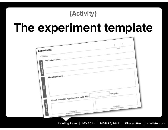 Leading Lean | MX 2014 | MAR 16, 2014 | @katerutter | intelleto.com {Activity} The experiment template