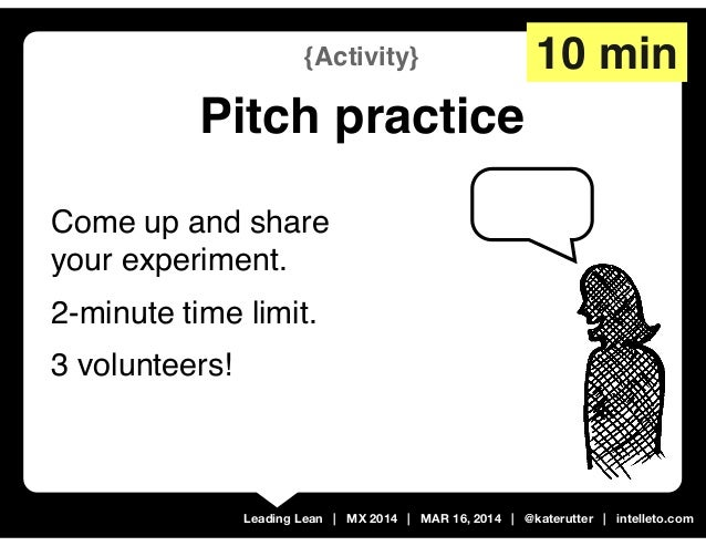 Leading Lean | MX 2014 | MAR 16, 2014 | @katerutter | intelleto.com {Activity} Pitch practice 10 min Come up and share you...