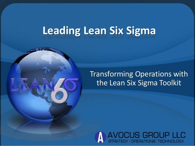 Transforming Operations with the Lean Six Sigma Toolkit Leading Lean Six Sigma