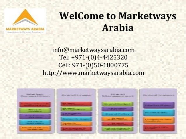 WelCome to Marketways Arabia info@marketwaysarabia.com Tel: +971-(0)4-4425320 Cell: 971-(0)50-1800775 http://www.marketway...