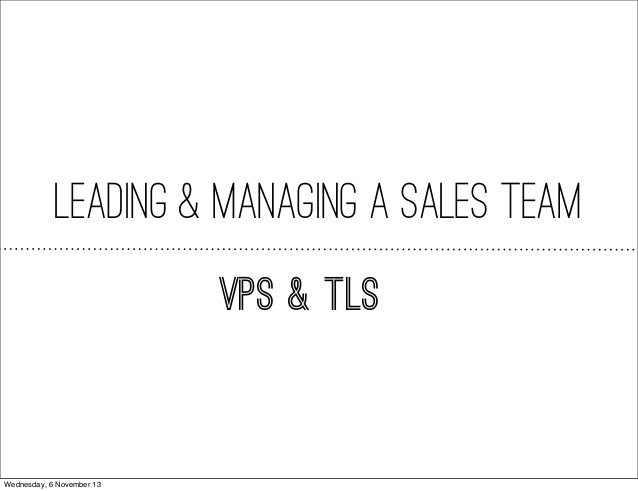 Leading & Managing a Sales Team VPs & TLs  Wednesday, 6 November 13