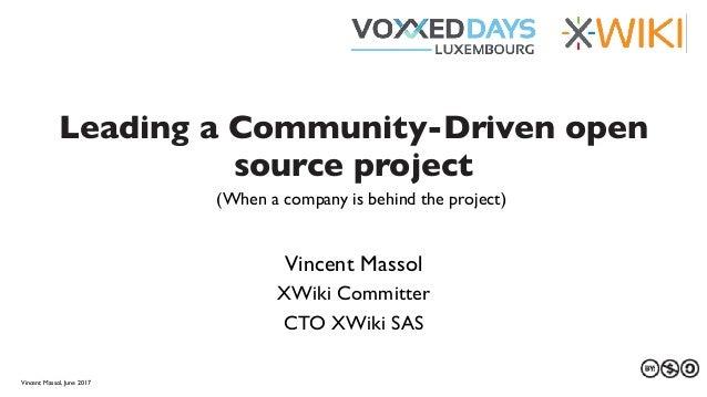 27 au 29 mars 2013 Leading a Community-Driven open source project Vincent Massol XWiki Committer CTO XWiki SAS Vincent Mas...