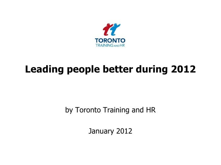 Leading people better during 2012       by Toronto Training and HR             January 2012