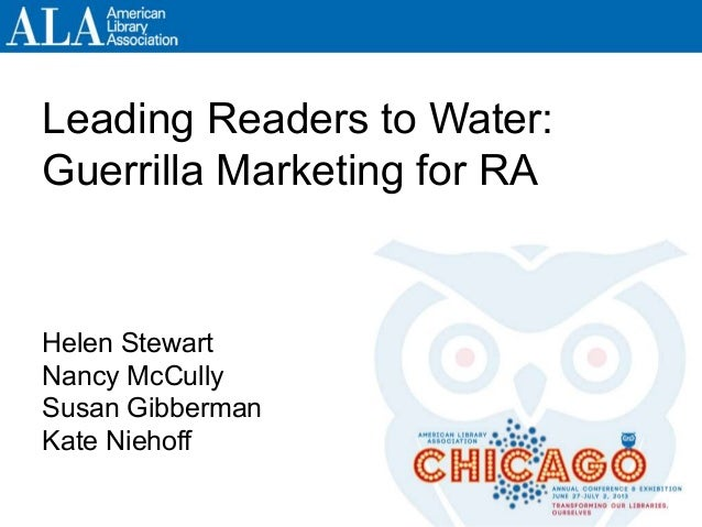 Leading Readers to Water: Guerrilla Marketing for RA Helen Stewart Nancy McCully Susan Gibberman Kate Niehoff