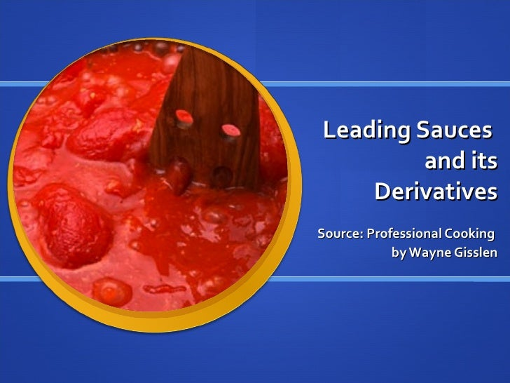 Leading Sauces         and its    DerivativesSource: Professional Cooking            by Wayne Gisslen