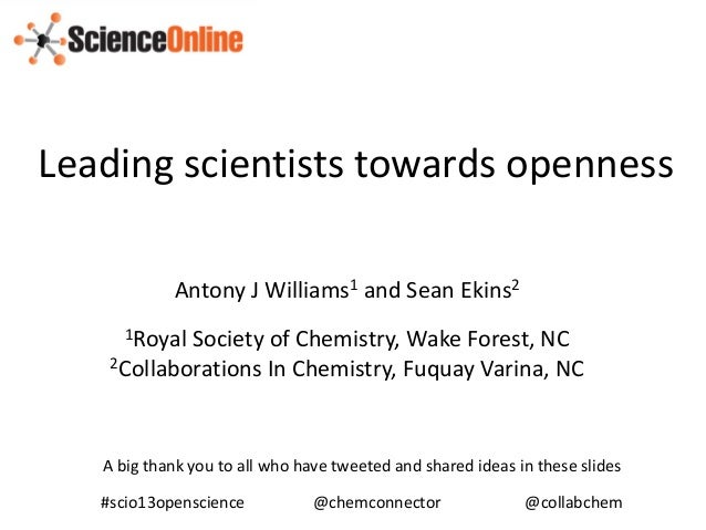 Leading scientists towards openness            Antony J Williams1 and Sean Ekins2      1RoyalSociety of Chemistry, Wake Fo...