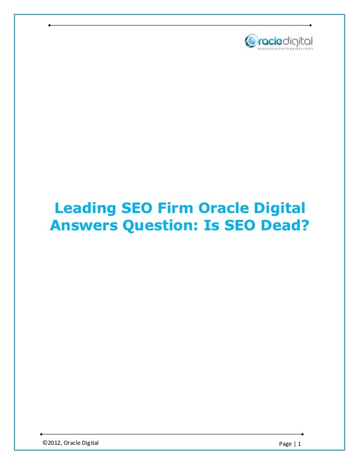 Leading SEO Firm Oracle Digital  Answers Question: Is SEO Dead?©2012, Oracle Digital        Page | 1