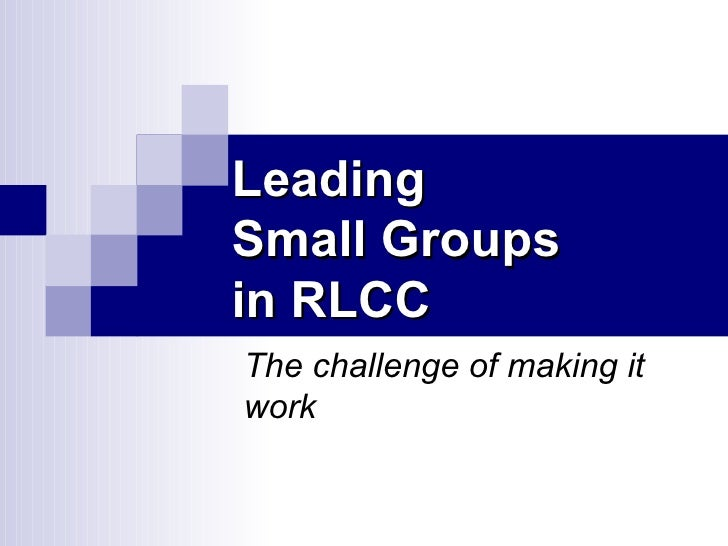 Leading Small Groups in RLCC The challenge of making it work