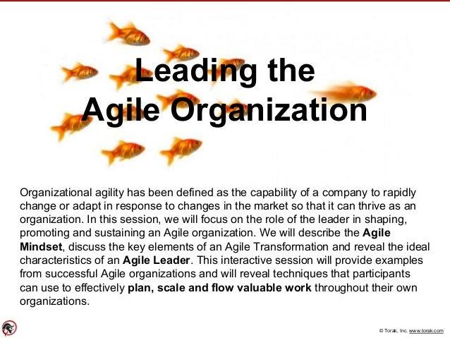 © Torak, Inc. www.torak.com Leading the Agile Organization Organizational agility has been defined as the capability of a ...