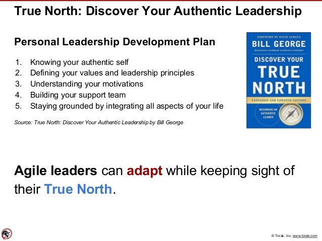 © Torak, Inc. www.torak.com True North: Discover Your Authentic Leadership Personal Leadership Development Plan 1. Knowing...