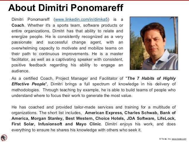 © Torak, Inc. www.torak.com About Dimitri Ponomareff Dimitri Ponomareff (www.linkedin.com/in/dimka5) is a Coach. Whether i...