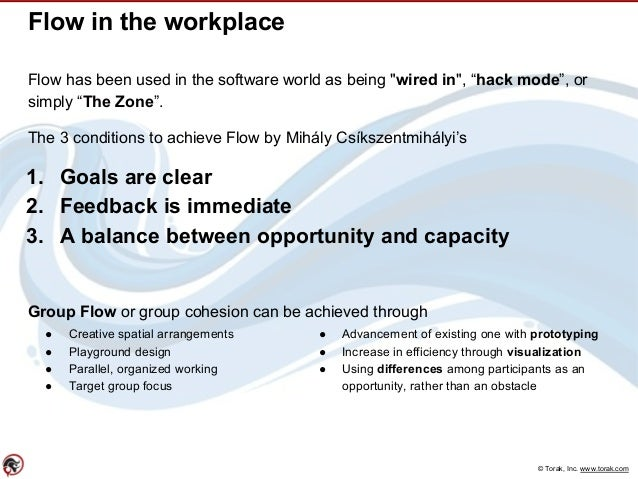 """© Torak, Inc. www.torak.com Flow in the workplace Flow has been used in the software world as being """"wired in"""", """"hack mode..."""