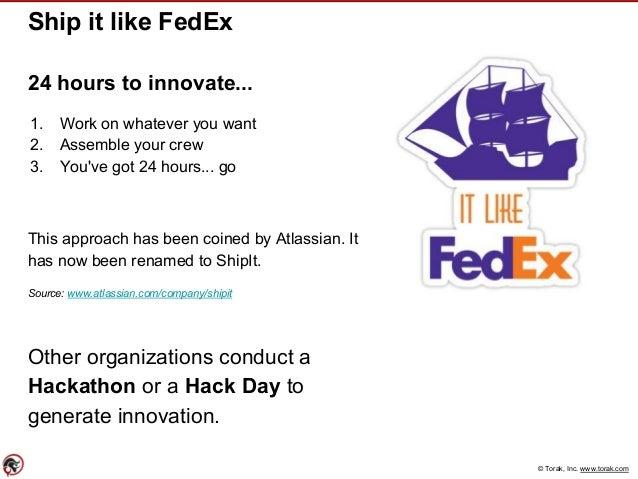 © Torak, Inc. www.torak.com Ship it like FedEx 24 hours to innovate... 1. Work on whatever you want 2. Assemble your crew ...