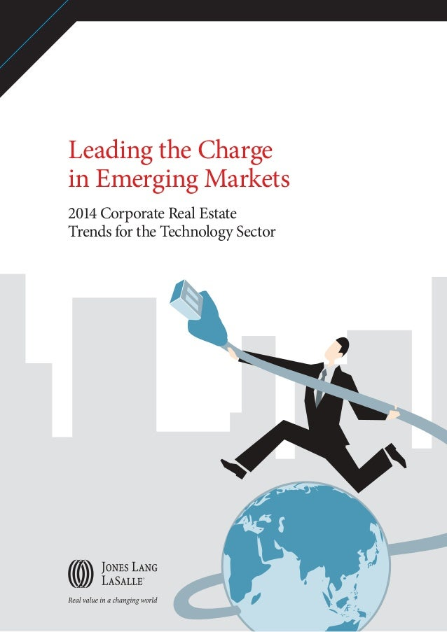 Leading the Charge in Emerging Markets 2014 Corporate Real Estate Trends for the Technology Sector