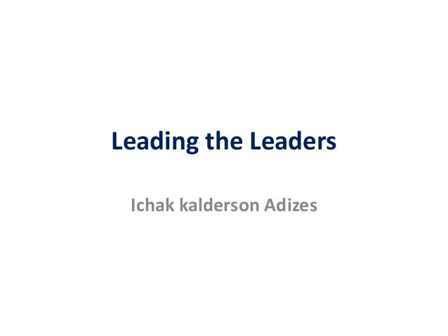 Leading the Leaders Ichak kalderson Adizes