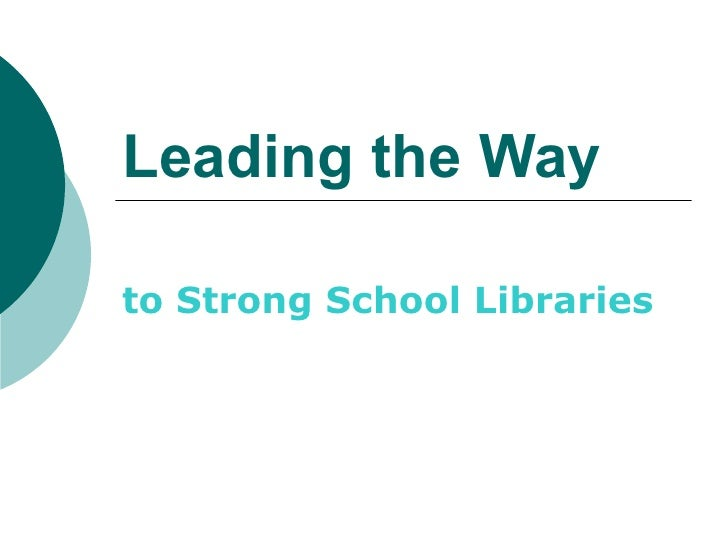 Leading the Wayto Strong School Libraries