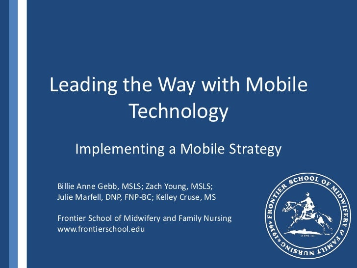 Leading the Way with Mobile Technology<br />Implementing a Mobile Strategy<br />Billie Anne Gebb, MSLS; Zach Young, MSLS; ...