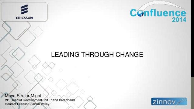 LEADING THROUGH CHANGE Maya Strelar-Migotti VP, Head of Development unit IP and Broadband Head of Ericsson Silicon Valley