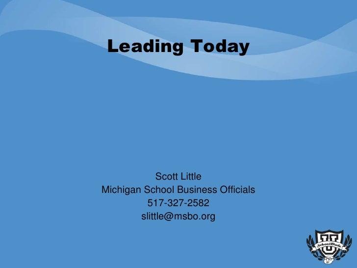 Leading Today                  Scott Little Michigan School Business Officials           517-327-2582         slittle@msbo...