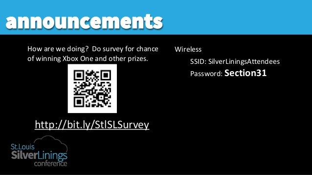 announcements How are we doing? Do survey for chance of winning Xbox One and other prizes. Wireless SSID: SilverLiningsAtt...