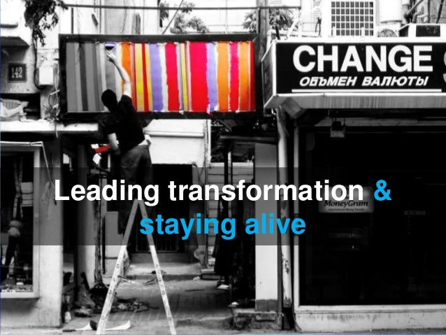 Leading transformation &      staying alive