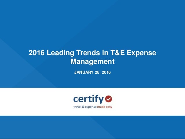 1 2016 Leading Trends in T&E Expense Management JANUARY 28, 2016