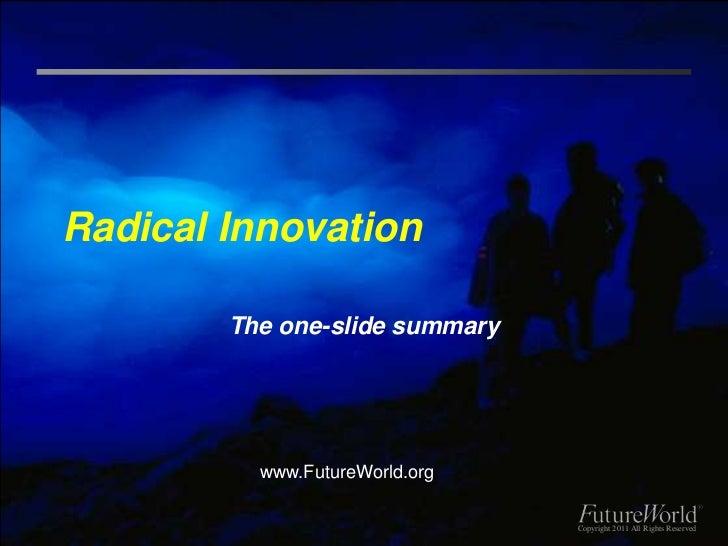 Radical Innovation        The one-slide summary          www.FutureWorld.org                                Copyright 2011...