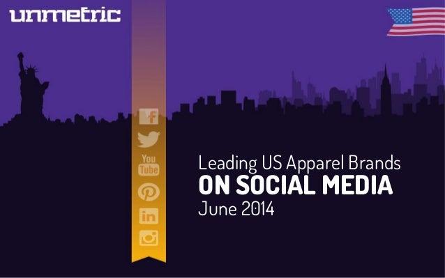 Leading US Apparel Brands ON SOCIAL MEDIA June 2014