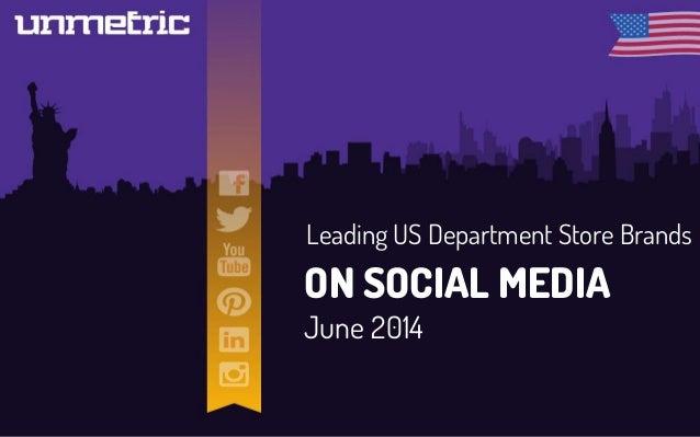 Leading US Department Store Brands ON SOCIAL MEDIA June 2014