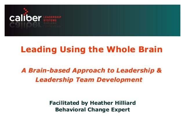 Leadership systems that create powerful companies Leading Using the Whole Brain A Brain-based Approach to Leadership & Lea...