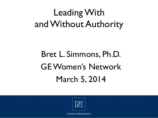 Leading With and Without Authority Bret L. Simmons, Ph.D. GE Women's Network March 5, 2014