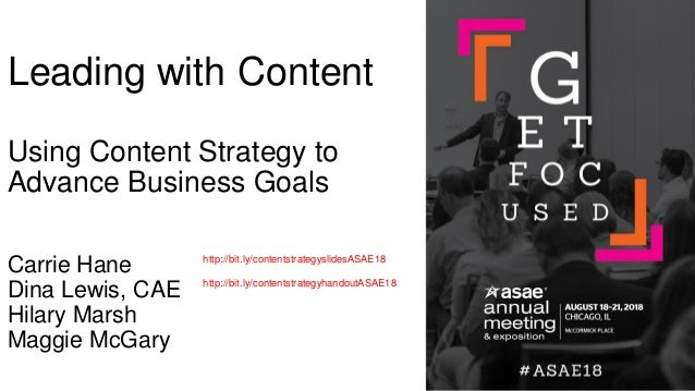 Leading with Content Using Content Strategy to Advance Business Goals Carrie Hane Dina Lewis, CAE Hilary Marsh Maggie McGa...