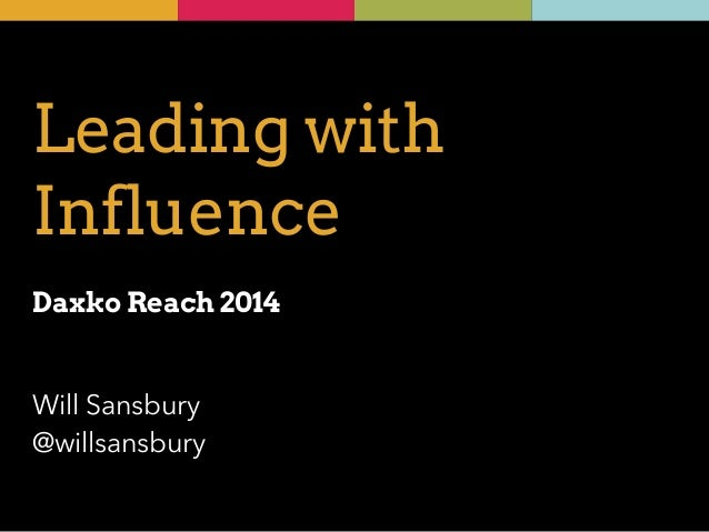 Leading with  Influence  !  Daxko Reach 2014  Will Sansbury  @willsansbury