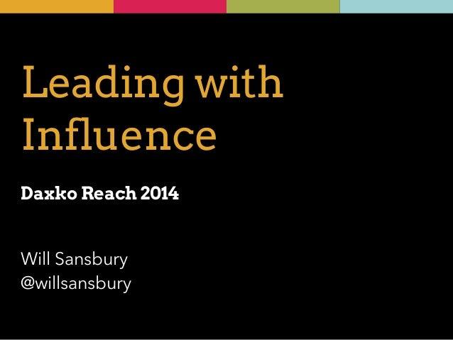 Leading with  Influence  !  Daxko Reach 2014  Will Sansbury  @willsansbury