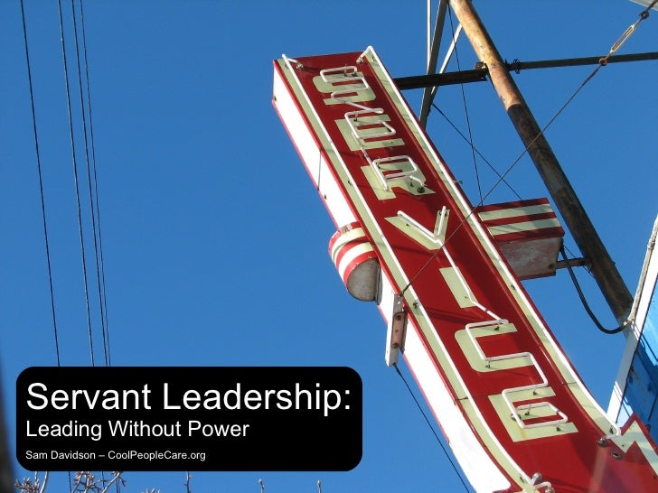 Servant Leadership: Leading Without Power Sam Davidson – CoolPeopleCare.org