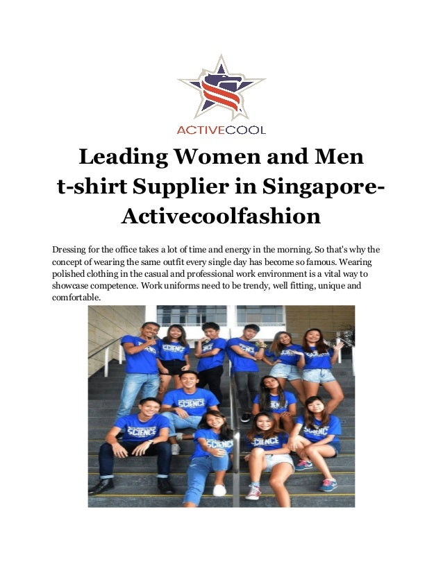 Leading Women and Men t-shirt Supplier in Singapore- Activecoolfashion Dressing for the office takes a lot of time and ene...
