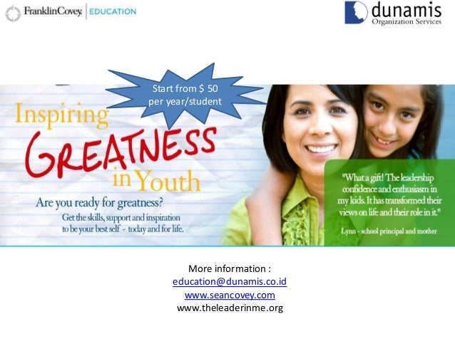 Start from $ 50 per year/student  More information : education@dunamis.co.id www.seancovey.com www.theleaderinme.org