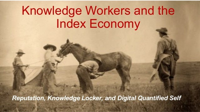 Knowledge Workers and the Index Economy  Reputation, Knowledge Locker, and Digital Quantified Self