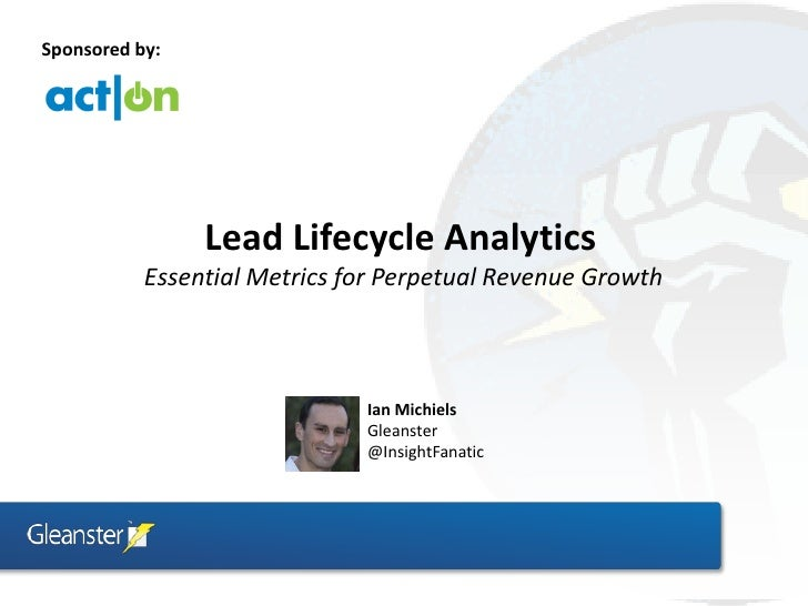 Sponsored by:                Lead Lifecycle Analytics           Essential Metrics for Perpetual Revenue Growth            ...