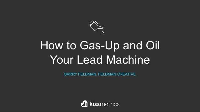 How to Gas-Up and Oil Your Lead Machine  BARRY FELDMAN, FELDMAN CREATIVE