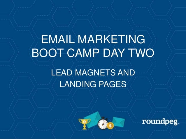 EMAIL MARKETING BOOT CAMP DAY TWO LEAD MAGNETS AND LANDING PAGES