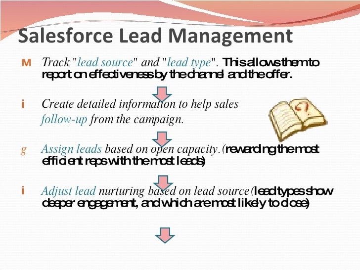 Salesforce Lead Management <ul><li>Track &quot; lead source &quot; and &quot; lead type &quot;.  This allows them to repor...