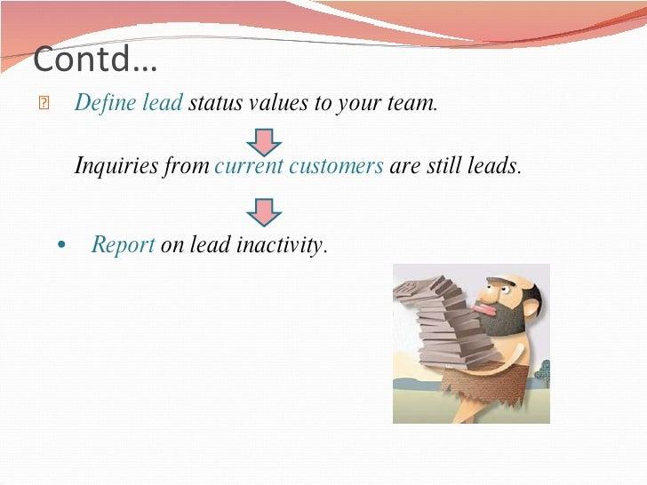 Contd… <ul><li>Define lead  status values to your team. </li></ul><ul><li>Inquiries from  current customers  are still lea...
