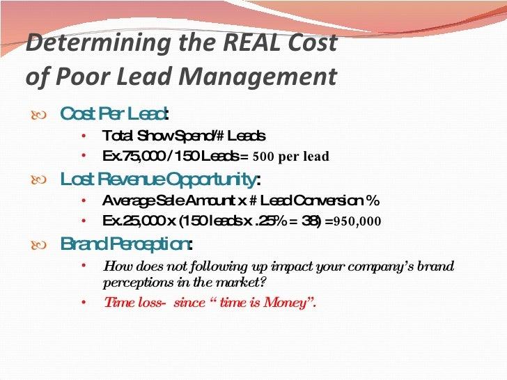 Determining the REAL Cost  of Poor Lead Management <ul><li>Cost Per Lead :  </li></ul><ul><ul><ul><li>Total Show Spend/# L...