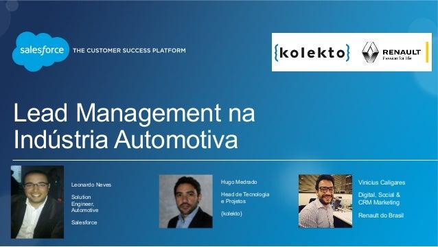 Lead Management na Indústria Automotiva Leonardo Neves Solution Engineer, Automotive Salesforce Hugo Medrado Head de Tecno...
