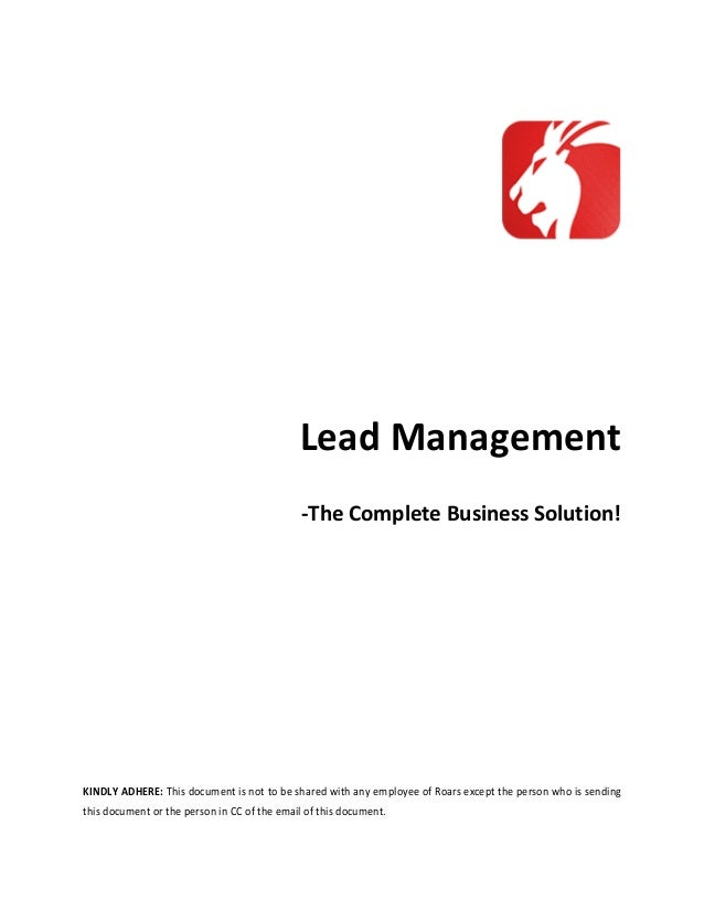 Lead Management -The Complete Business Solution!  KINDLY ADHERE: This document is not to be shared with any employee of Ro...