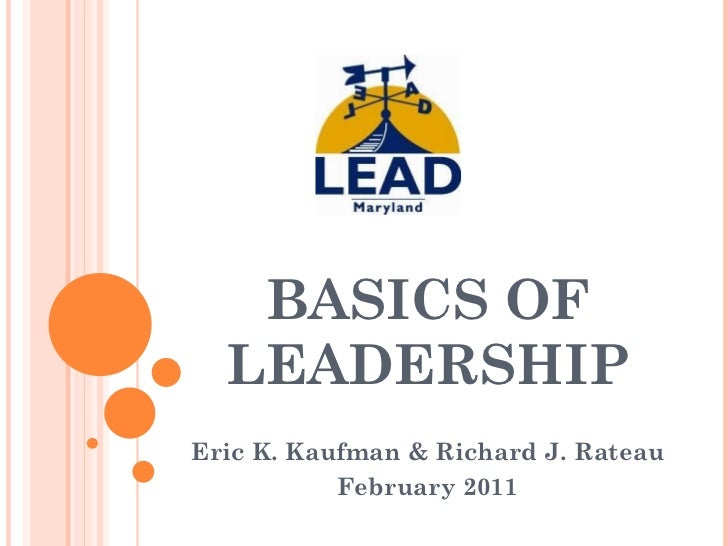 BASICS OF LEADERSHIP Eric K. Kaufman & Richard J. Rateau  February 2011