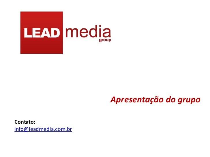 Apresentação do grupoContato:info@leadmedia.com.br