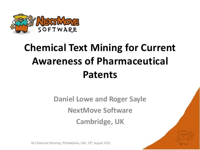 Chemical Text Mining for CurrentAwareness of PharmaceuticalPatentsACS National Meeting, Philadelphia, USA 19th August 2012...